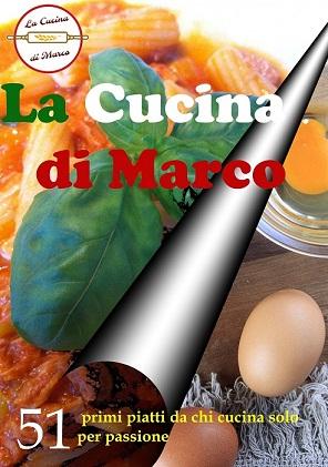 La Cucina di Marco - 51 primi piatti da chi cucina per passione